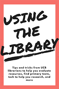 UCB librarian-created online advice to help you evaluate resources, find primary texts, tech to help you research, and more.