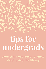 Everything an undergraduate needs to know to get the most out of the library